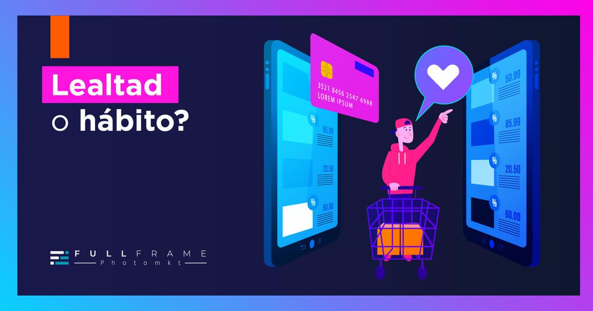Blog-FullFrame-Photomkt-Lealtad-o-Habito