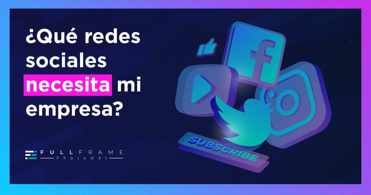 Blog-FullFrame-Photomkt-Que-Redes-Sociales-Necesita-Mi-Empresa (3)