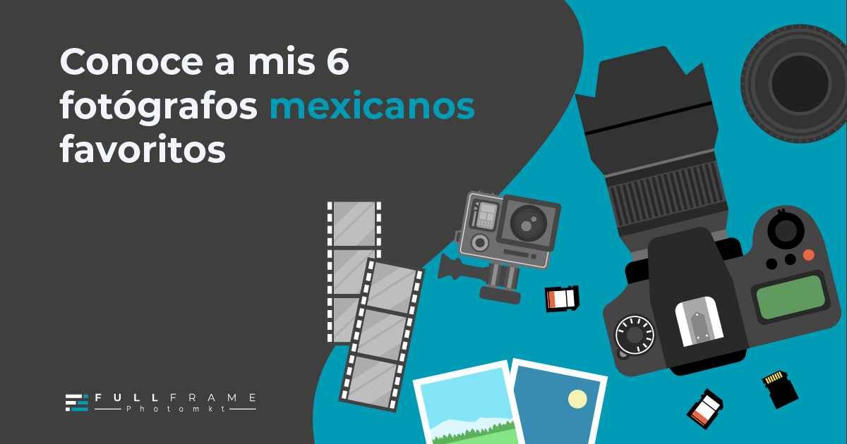 Blog-FullFrame-Photomkt-Fotografos-Mexicanos-cover