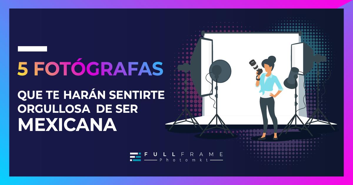 Blog-FullFrame-Photomkt-5-fotografas-mexicanas
