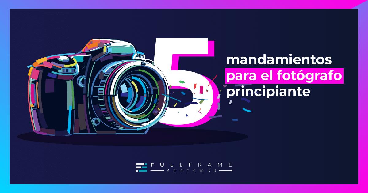 Blog-FullFrame-Photomkt-5-Mandamientos-Fotografia-Basica (2)