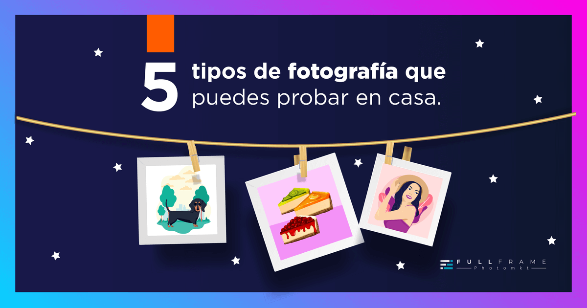 Blog-FullFrame-Photomkt-5-tipos-de-fotografia-que-puedes-probar-en-casa (1)