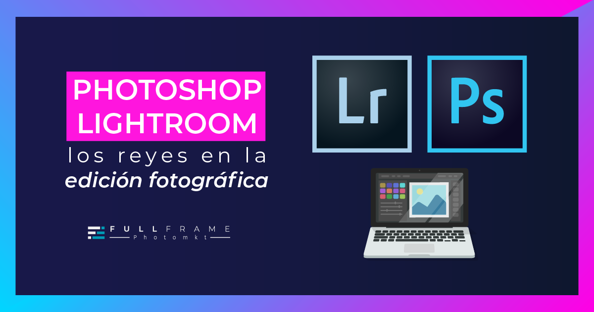 Blog-FullFrame-Photomkt-Cover-Lightroom-o-Photoshop