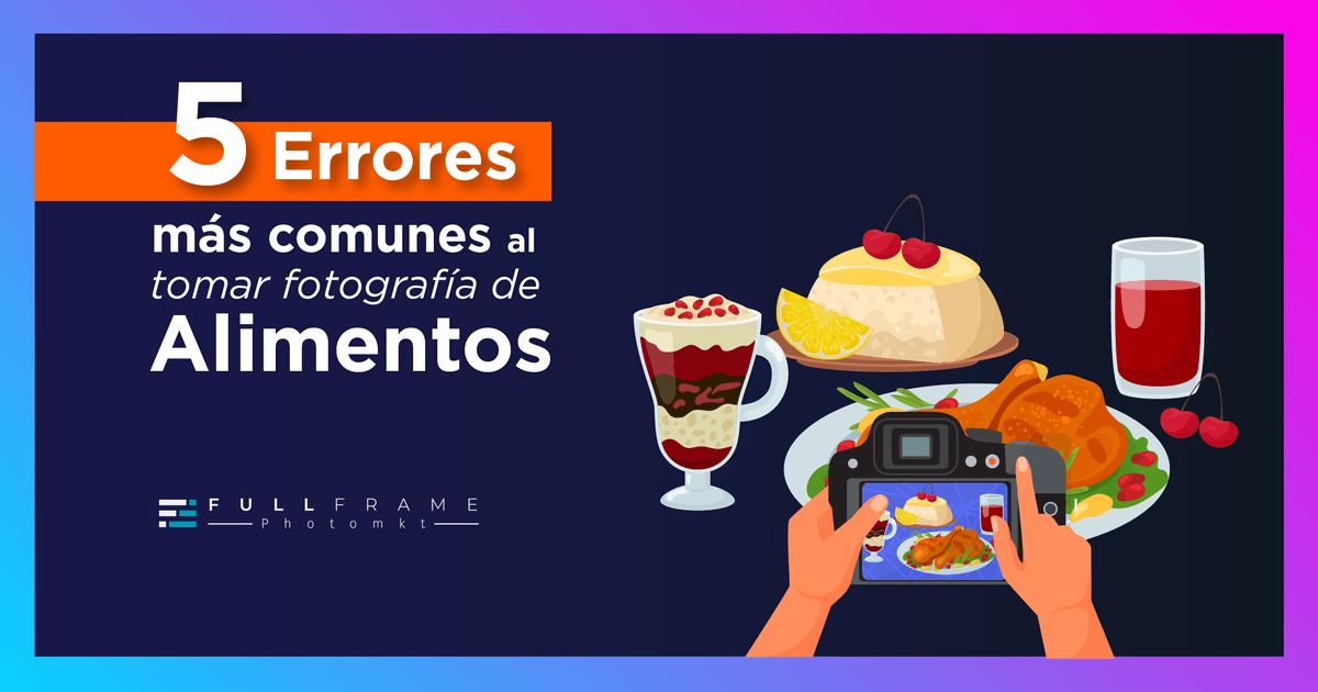 Blog-FullFrame-Photomkt-Cómo-Tomar-Fotografías-De-Alimentos
